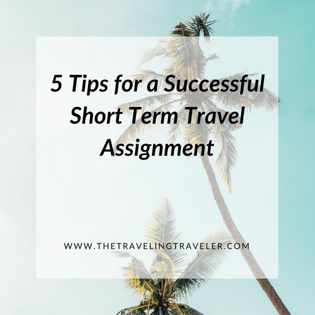 5 tips for a successful short term travel assignment