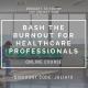 bash the burnout for healthcare professionals